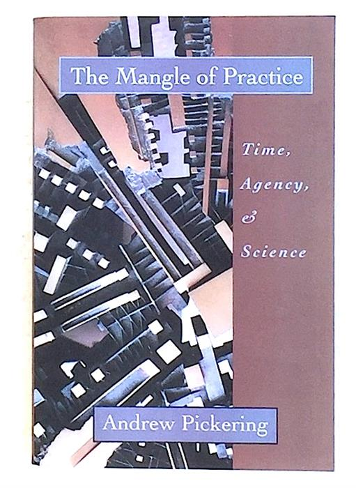 The Mangle of Practice: Time, Agency and Science [inscribed and signed by author] University of Chicago Press, 1995